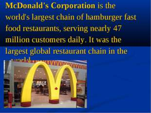 McDonald's Corporation is the world's largest chain of hamburger fast food re