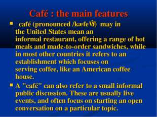Café : the main features   café (pronounced /kæfeɪ/) may in the United States