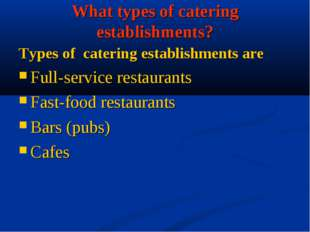 What types of catering establishments? Types of catering establishments are F