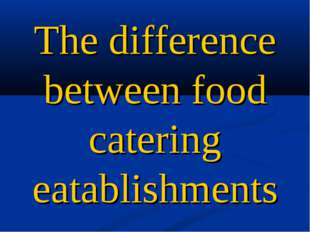 The difference between food catering eatablishments