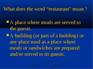 "What does the word ""restaurant"" mean ? A place where meals are served to the"