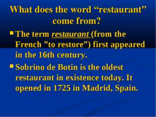 "What does the word ""restaurant"" come from? The term restaurant (from the Fren"