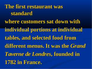 The first restaurant was standard where customers sat down with individual po