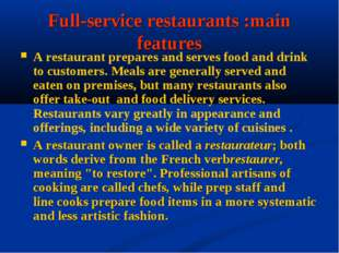 Full-service restaurants :main features A restaurant prepares and serves food