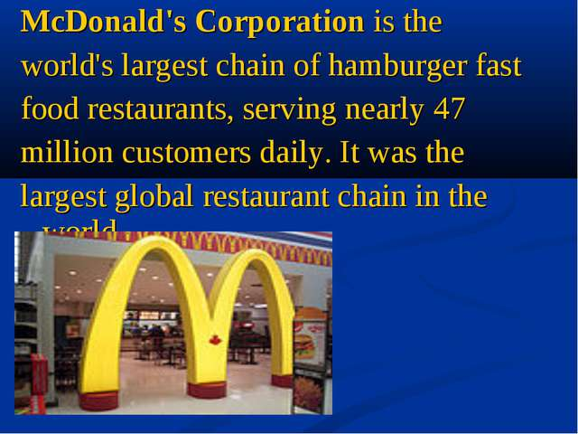 McDonald's Corporation is the world's largest chain of hamburger fast food re...