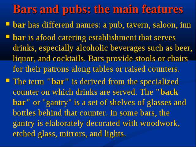 Bars and pubs: the main features bar has differend names: a pub, tavern, salo...