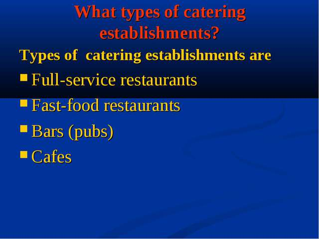 What types of catering establishments? Types of catering establishments are F...