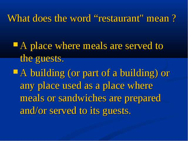 "What does the word ""restaurant"" mean ? A place where meals are served to the..."