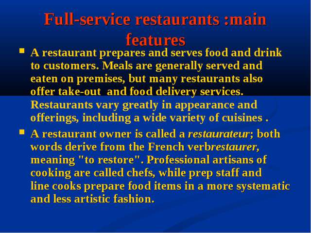 Full-service restaurants :main features A restaurant prepares and serves food...