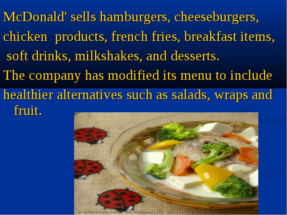 McDonald' sells hamburgers, cheeseburgers,  chicken  products, french fries, ...