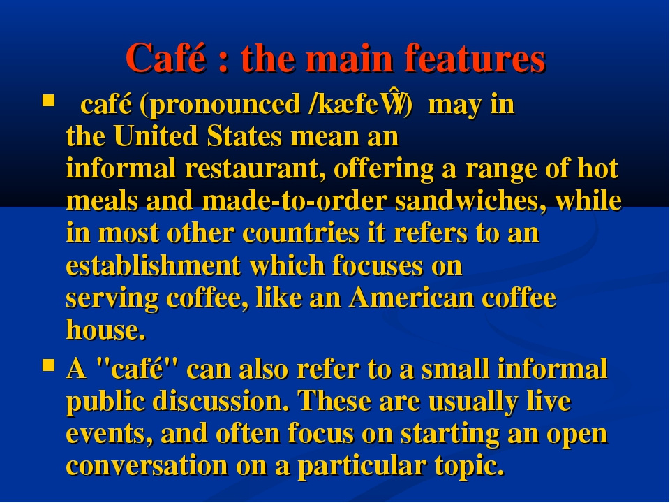 Café : the main features   café (pronounced /kæfeɪ/) may in the United States...