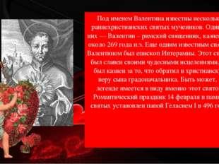 Под именем Валентина известны несколько раннехристианских святых мучеников.