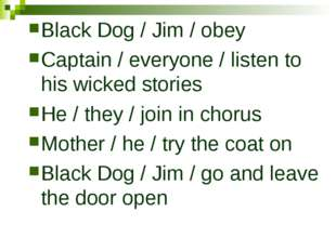 Black Dog / Jim / obey Captain / everyone / listen to his wicked stories He /