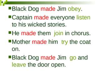 Black Dog made Jim obey. Captain made everyone listen to his wicked stories.