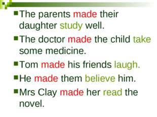 The parents made their daughter study well. The doctor made the child take so