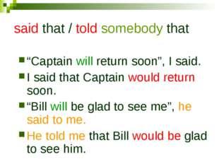 "said that / told somebody that ""Captain will return soon"", I said. I said tha"