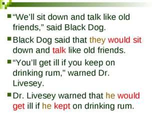 """We'll sit down and talk like old friends,"" said Black Dog. Black Dog said th"