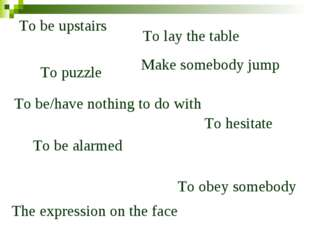 To be upstairs To lay the table To puzzle To hesitate The expression on the f