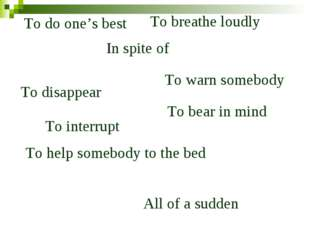 To do one's best All of a sudden In spite of To disappear To breathe loudly T