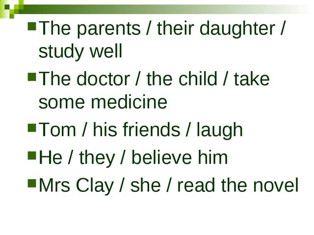 The parents / their daughter / study well The doctor / the child / take some...