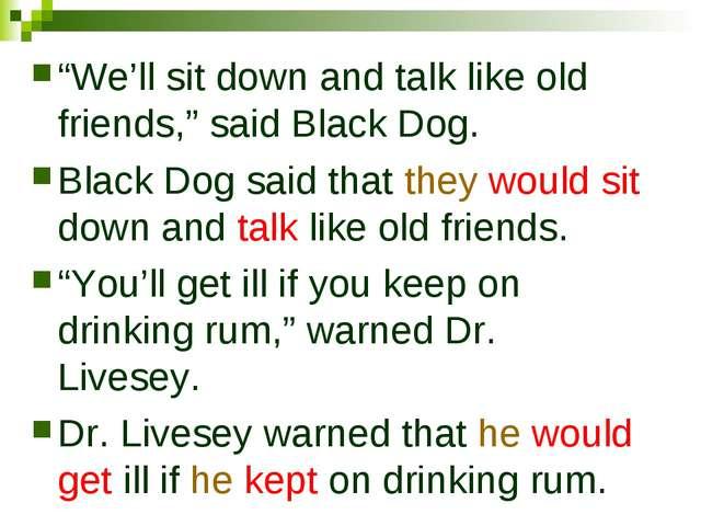 """We'll sit down and talk like old friends,"" said Black Dog. Black Dog said th..."