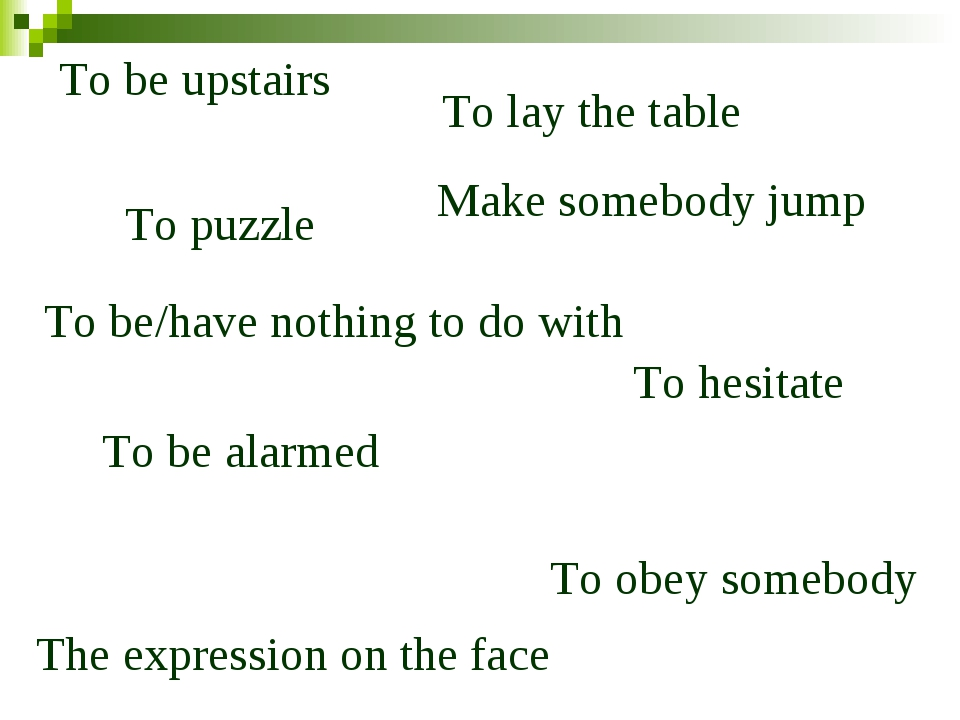To be upstairs To lay the table To puzzle To hesitate The expression on the f...
