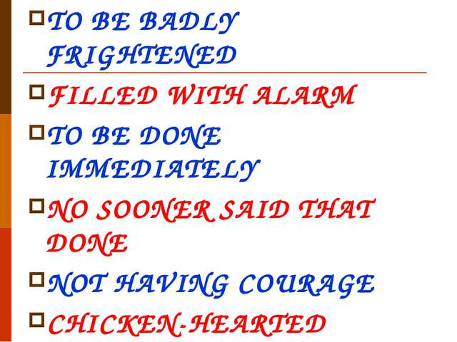 TO BE BADLY FRIGHTENED FILLED WITH ALARM TO BE DONE IMMEDIATELY NO SOONER SAI...