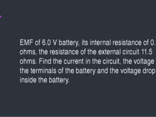 EMF of 6.0 V battery, its internal resistance of 0.5 ohms, the resistance of