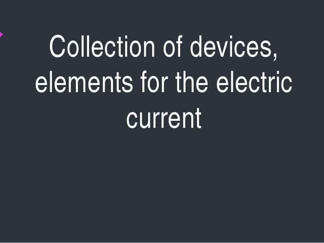 Collection of devices, elements for the electric current
