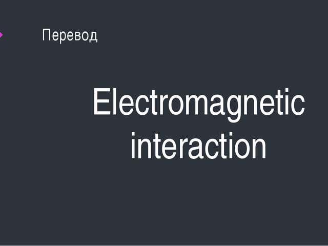 Перевод Electromagnetic interaction
