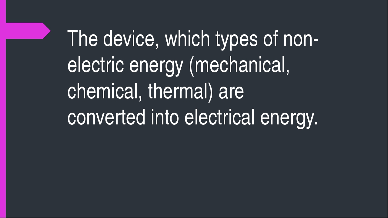 The device, which types of non-electric energy (mechanical, chemical, thermal...