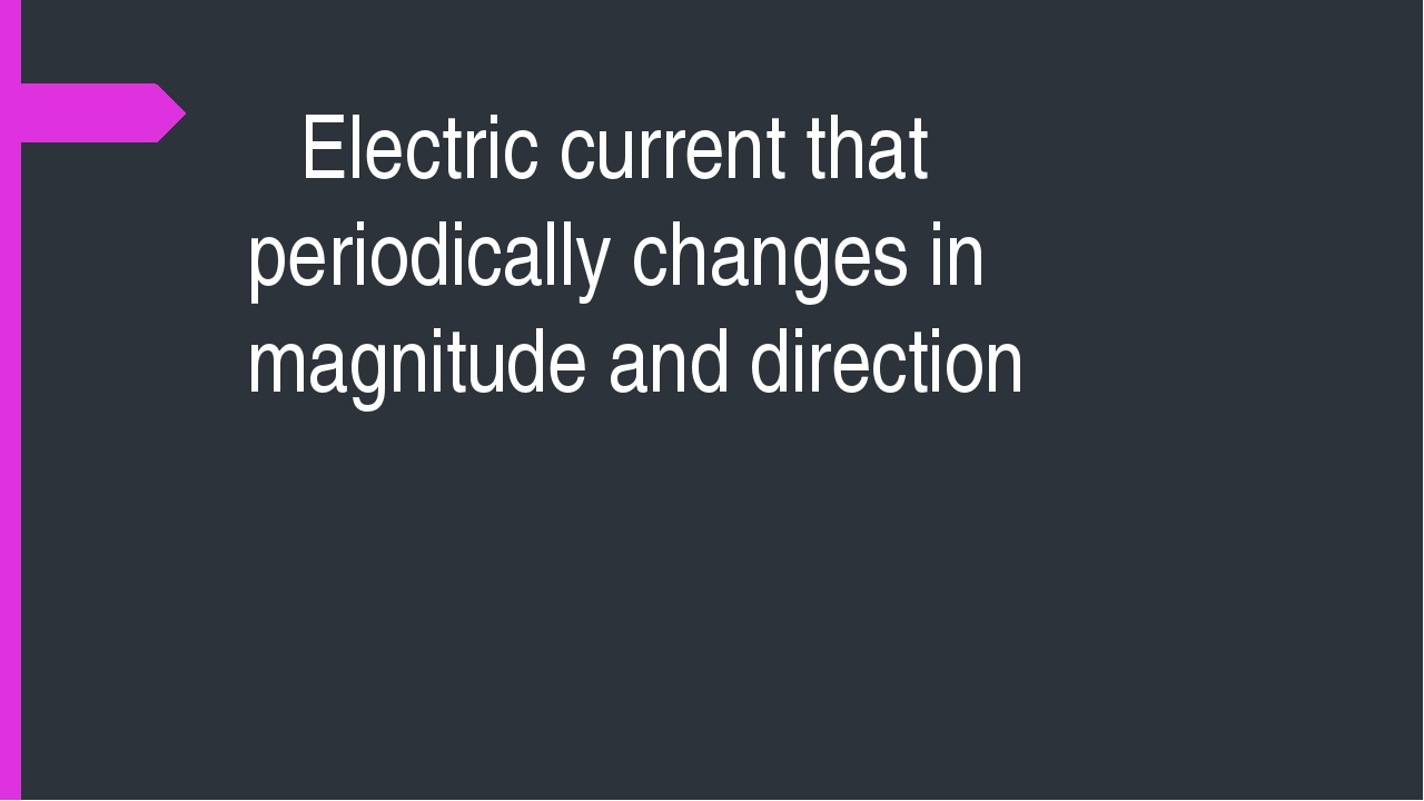 Electric current that periodically changes in magnitude and direction
