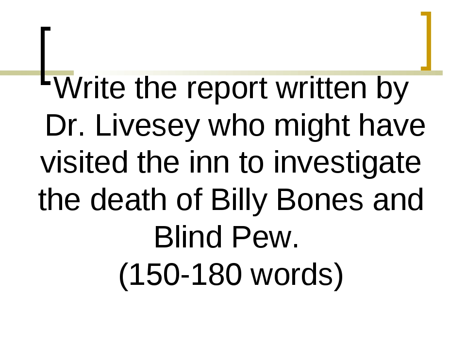 Write the report written by Dr. Livesey who might have visited the inn to inv...