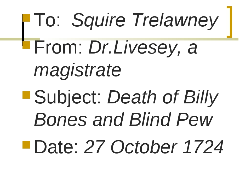 To: Squire Trelawney From: Dr.Livesey, a magistrate Subject: Death of Billy B...