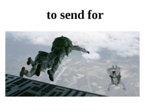 to send for