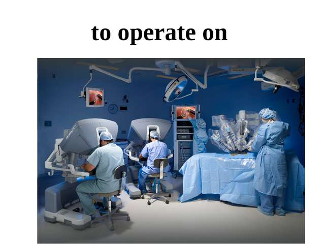 to operate on