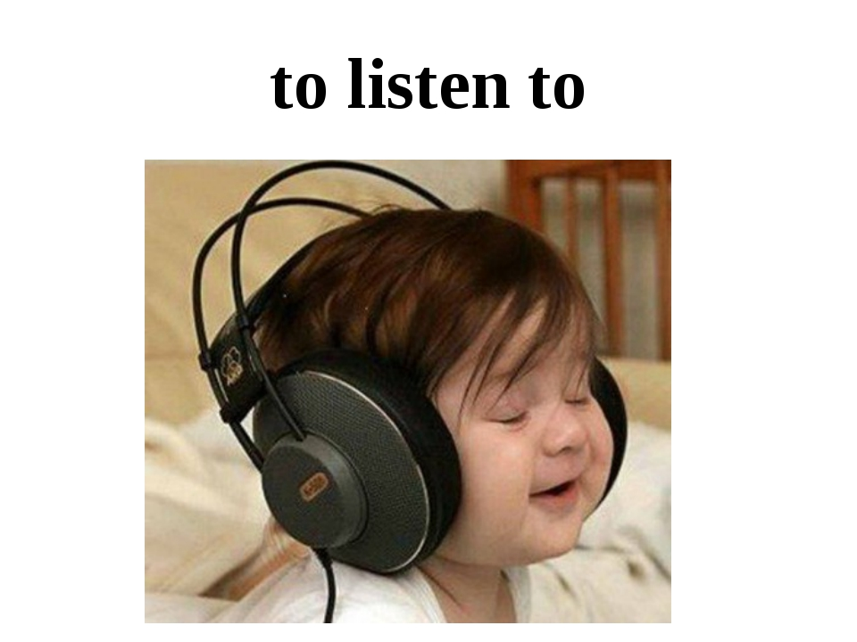 to listen to