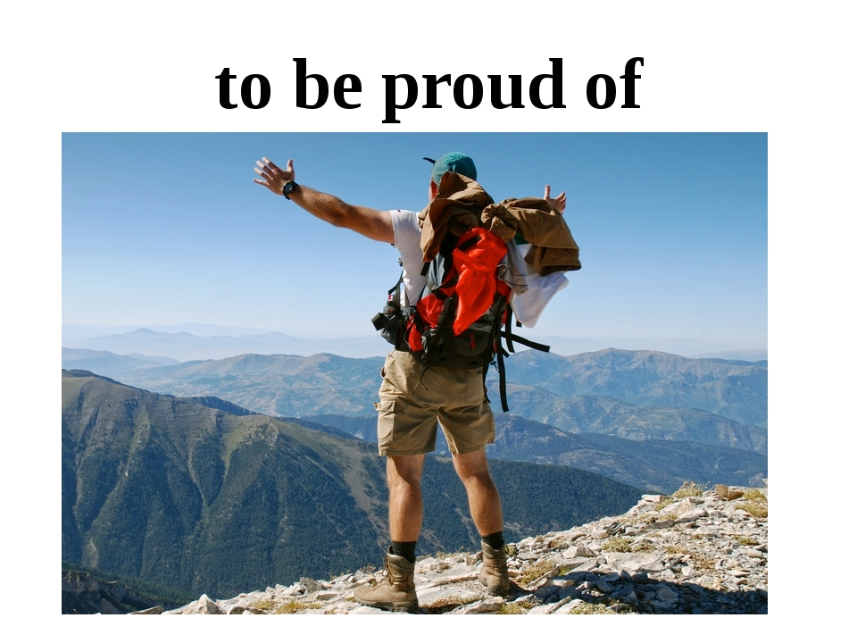 to be proud of