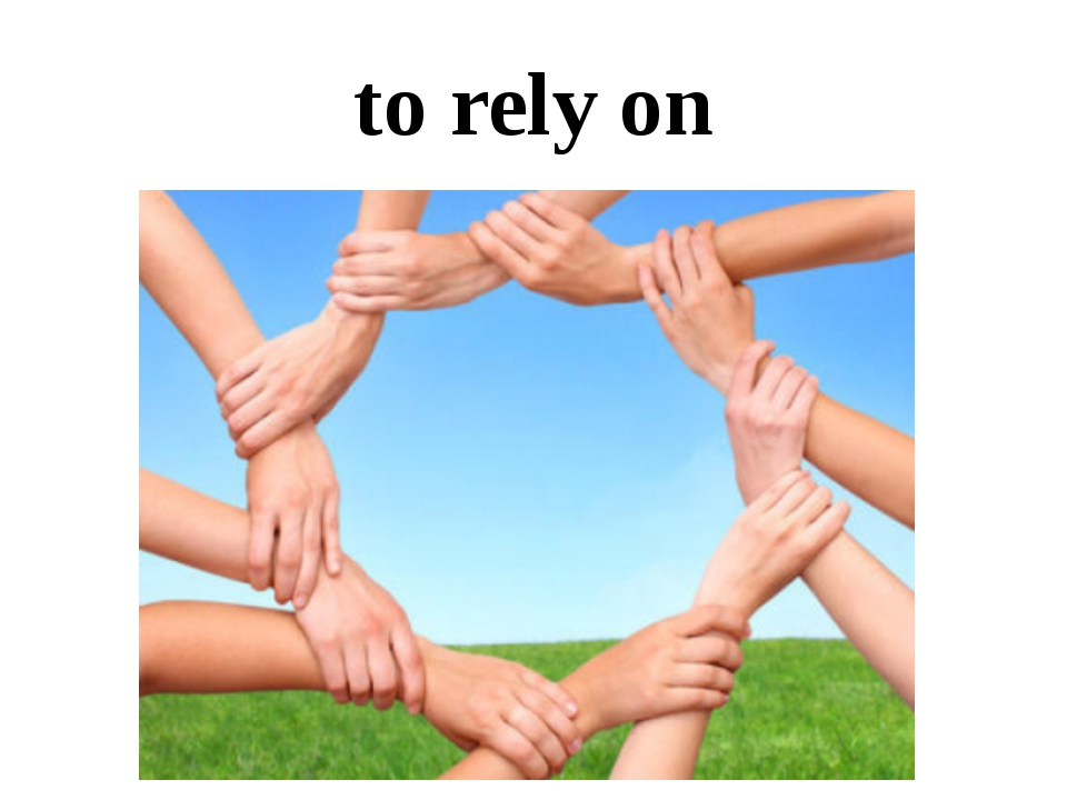 to rely on