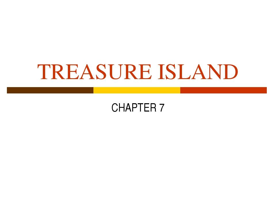 TREASURE ISLAND CHAPTER 7
