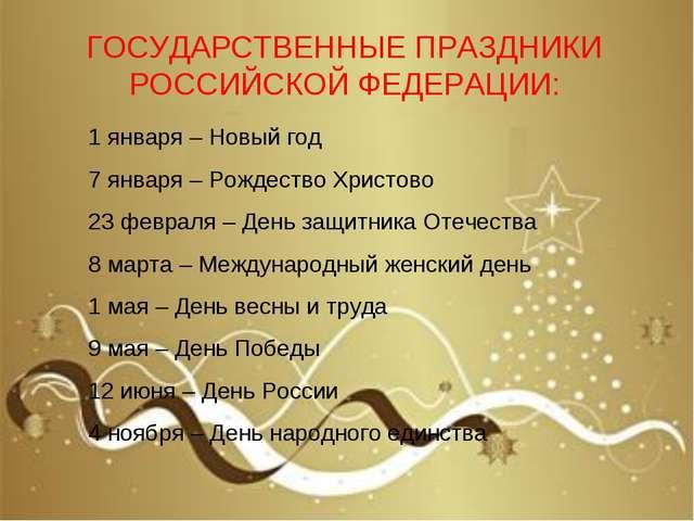 ГОСУДАРСТВЕННЫЕ ПРАЗДНИКИ РОССИЙСКОЙ ФЕДЕРАЦИИ: 1 января – Новый год 7 января...