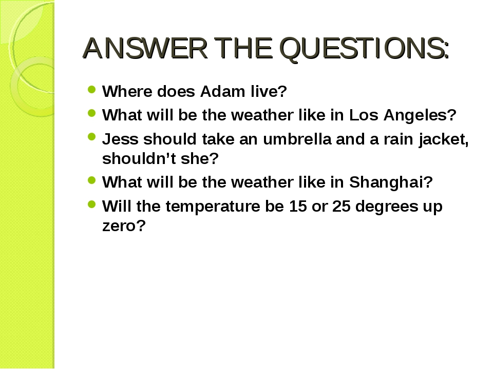 ANSWER THE QUESTIONS: Where does Adam live? What will be the weather like in...