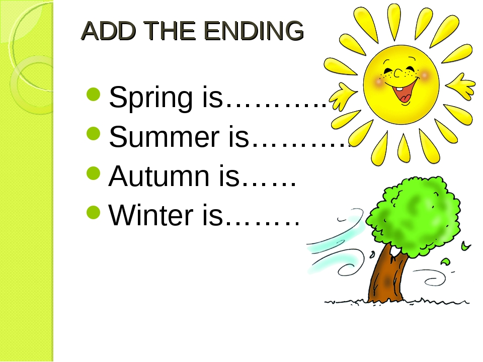 ADD THE ENDING Spring is……….. Summer is……….. Autumn is………… Winter is…………..