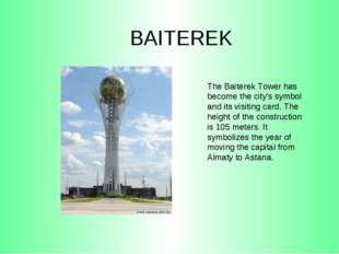 BAITEREK The Baiterek Tower has become the city's symbol and its visiting car