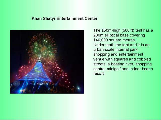 Khan Shatyr Entertainment Center The 150m-high (500 ft) tent has a 200m ellip...