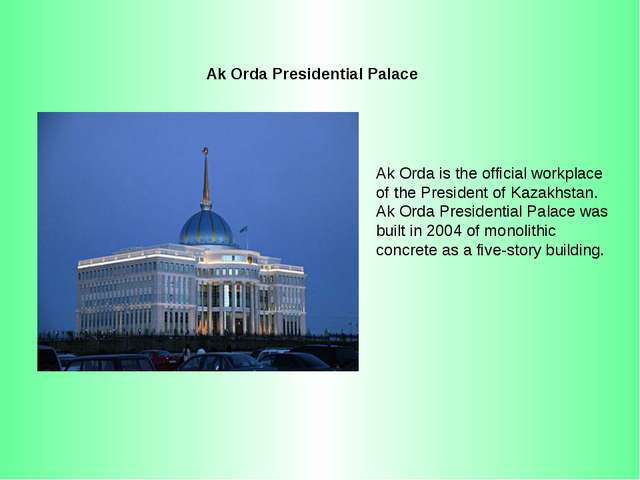 Ak Orda Presidential Palace Ak Orda is the official workplace of the Presiden...