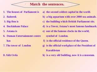 . 1. The houses of Parliament is 2. Baiterek 3. Big-Ben is 4. Buckinham Pala