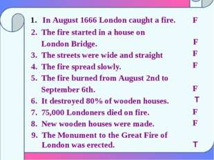 In August 1666 London caught a fire. 2. The fire started in a house on Londo