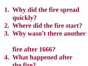 1. Why did the fire spread quickly? 2. Where did the fire start? 3. Why wasn