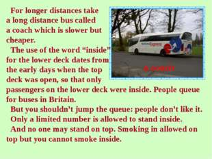 For longer distances take a long distance bus called a coach which is slower